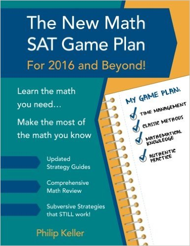The New Math SAT Game Plan Phil's SAT Math book at Amazon EXPANDED AND UPDATED FOR 2016